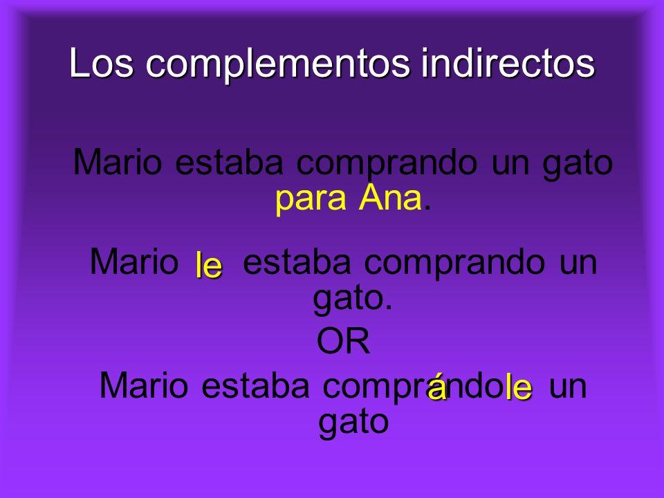 Los complementos indirectos Mario estaba comprando un gato para Ana.