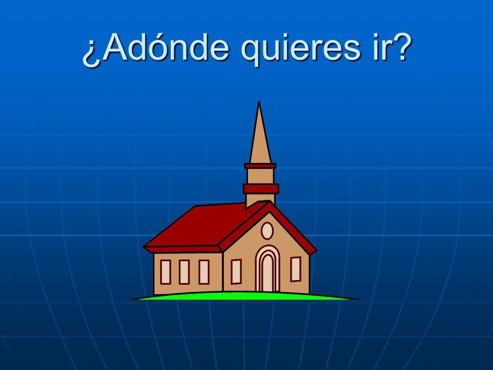 ¿Adónde quieres ir? Quiero ir a la iglesia.