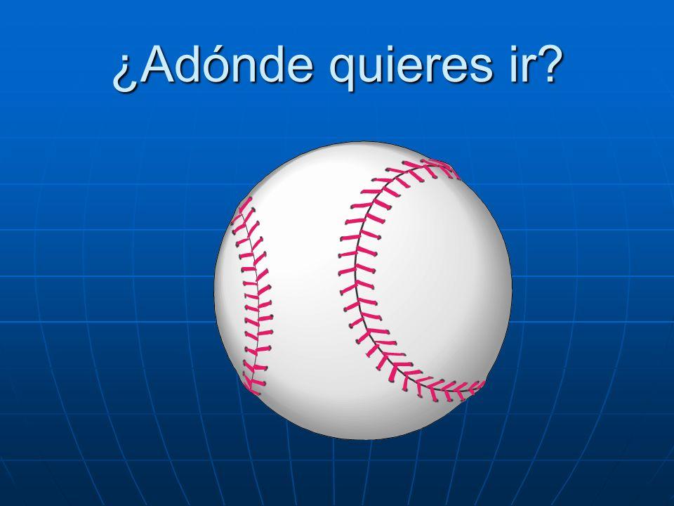¿Adónde quieres ir? Quiero ir al partido de béisbol.