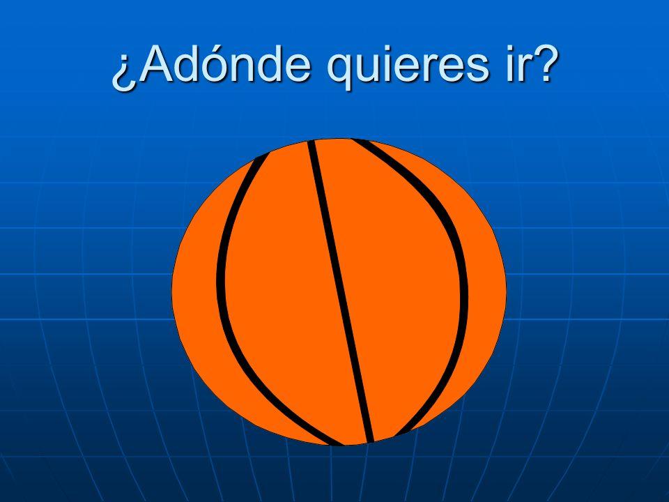 ¿Adónde quieres ir? Quiero ir al partido de baloncesto.