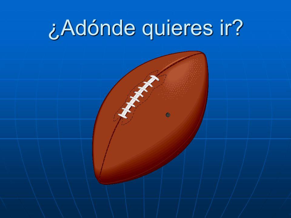 ¿Adónde quieres ir? Quiero ir al partido de fútbol américano.