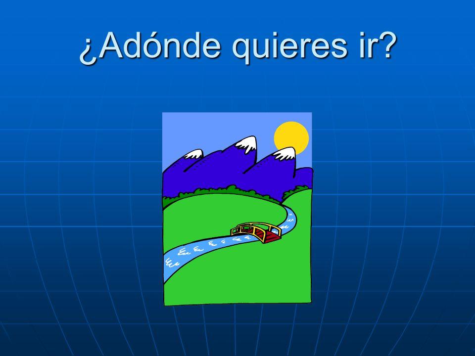 ¿Adónde quieres ir? Quiero ir a las montañas.