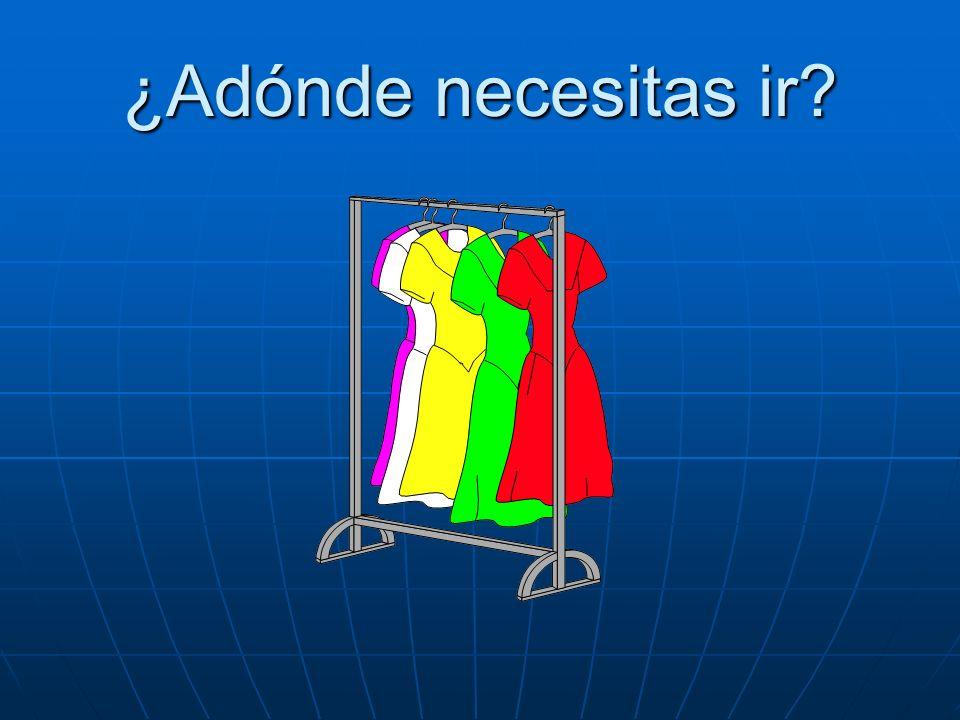 ¿Adónde necesitas ir? Necesito ir a la tienda de ropa.