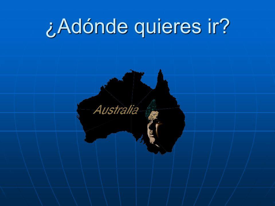 ¿Adónde quieres ir? Quiero ir a Australia.