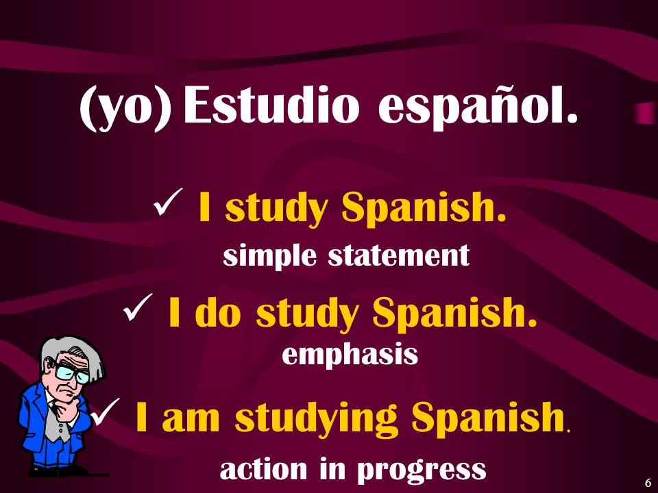 6 Estudio español.(yo) I study Spanish.I do study Spanish.