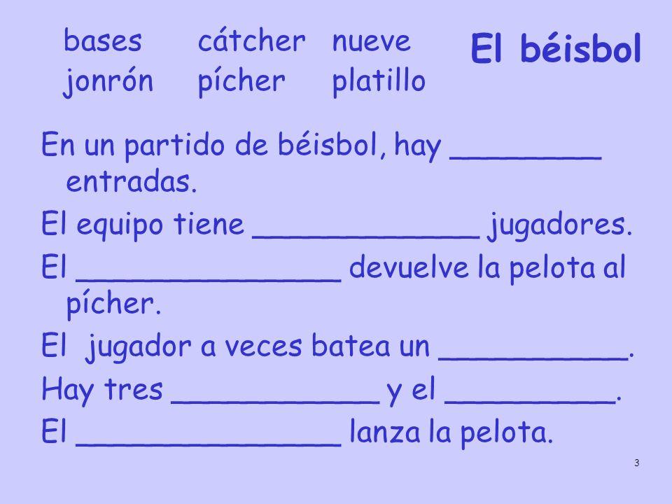 3 En un partido de béisbol, hay ________ entradas. El equipo tiene ____________ jugadores. El ______________ devuelve la pelota al pícher. El jugador