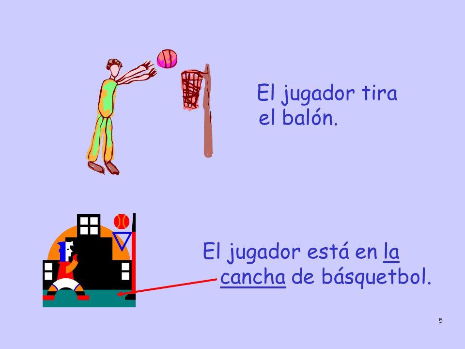 5 El jugador está en la cancha de básquetbol. El jugador tira el balón.