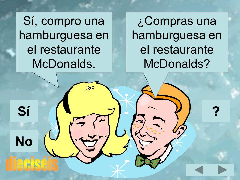 ¿Compras una hamburguesa en el restaurante McDonalds? Sí, compro una hamburguesa en el restaurante McDonalds. Sí No ?