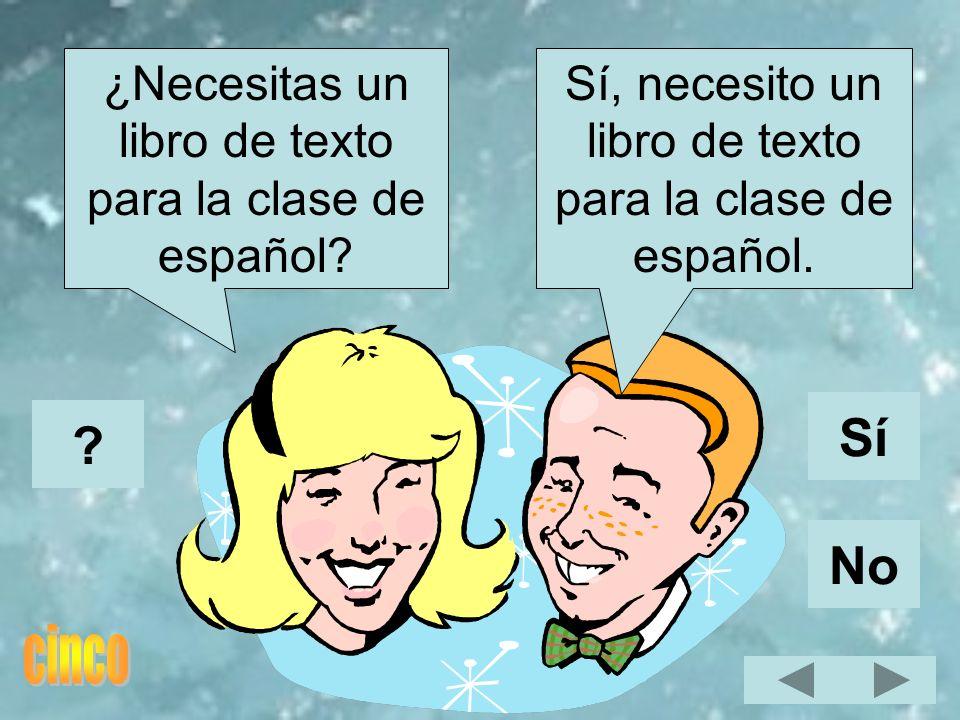 Sí, necesito un libro de texto para la clase de español. ¿Necesitas un libro de texto para la clase de español? Sí No ?