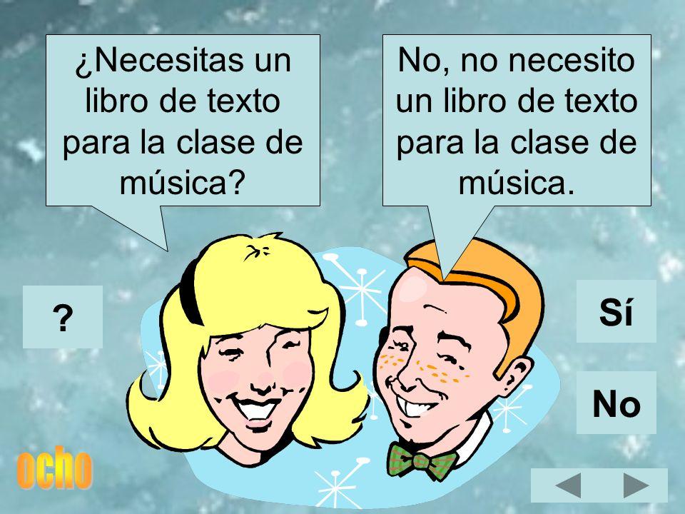 No, no necesito un libro de texto para la clase de música. ¿Necesitas un libro de texto para la clase de música? Sí No ?