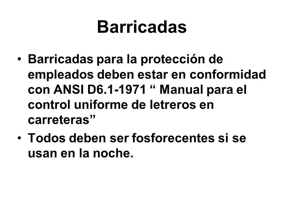 Barricadas Barricadas para la protección de empleados deben estar en conformidad con ANSI D6.1-1971 Manual para el control uniforme de letreros en car