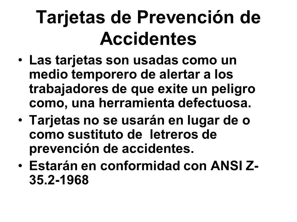 Tarjetas de Prevención de Accidentes Las tarjetas son usadas como un medio temporero de alertar a los trabajadores de que exite un peligro como, una h