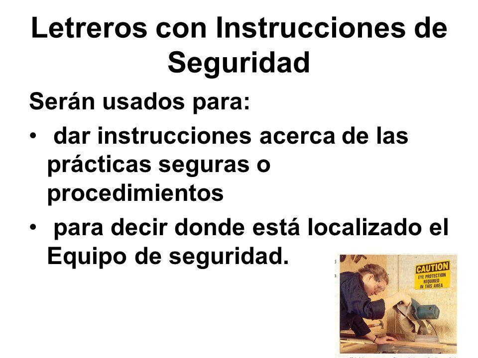 Letreros con Instrucciones de Seguridad Serán usados para: dar instrucciones acerca de las prácticas seguras o procedimientos para decir donde está lo