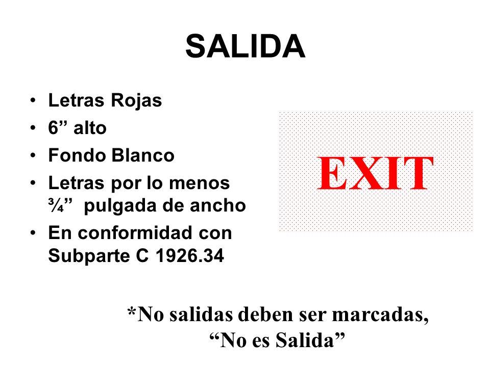 SALIDA Letras Rojas 6 alto Fondo Blanco Letras por lo menos ¾ pulgada de ancho En conformidad con Subparte C 1926.34 EXIT *No salidas deben ser marcad