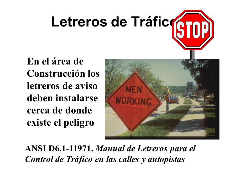 Letreros de Tráfico En el área de Construcción los letreros de aviso deben instalarse cerca de donde existe el peligro ANSI D6.1-11971, Manual de Letr