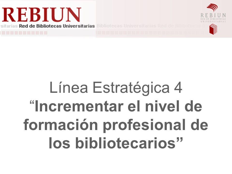 Línea Estratégica 4Incrementar el nivel de formación profesional de los bibliotecarios