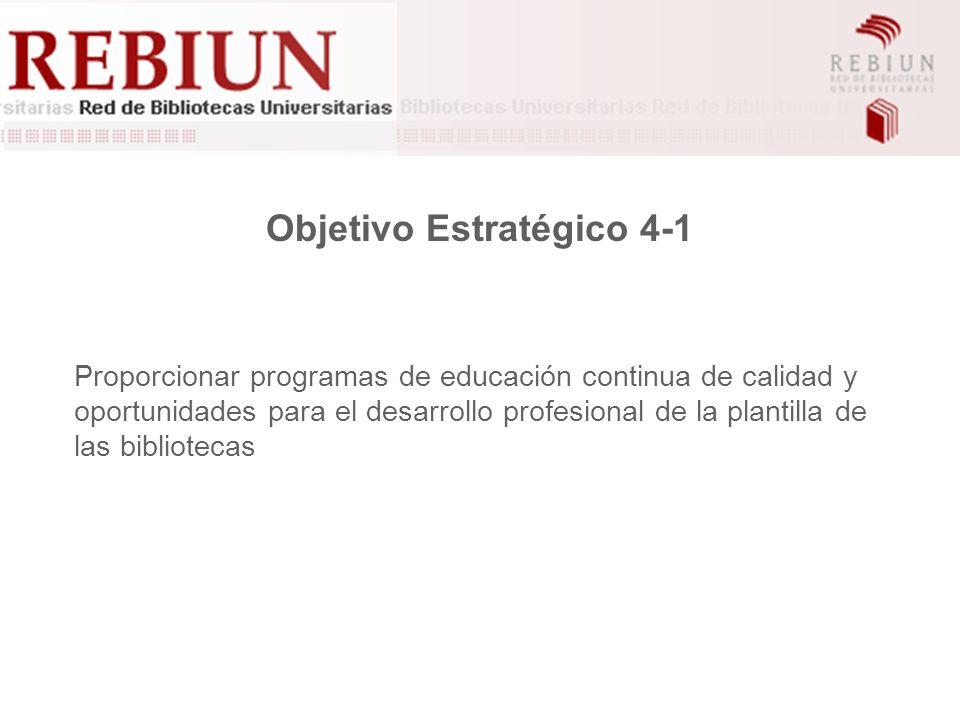 Objetivo Estratégico 4-1 Proporcionar programas de educación continua de calidad y oportunidades para el desarrollo profesional de la plantilla de las bibliotecas