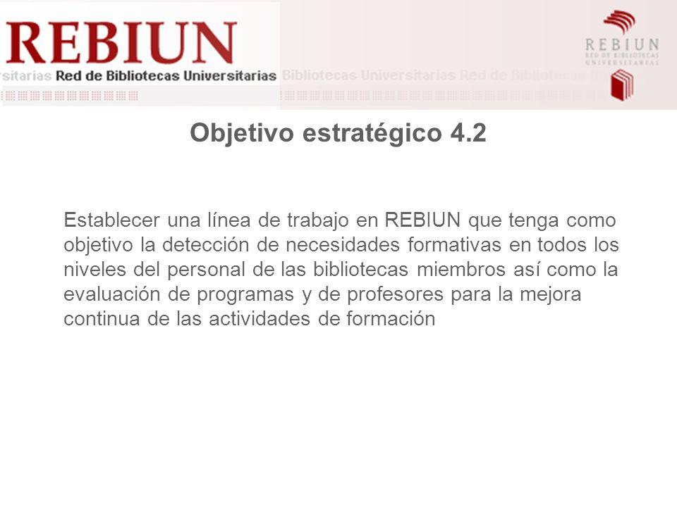 2005 - Objetivo Operacional 4.2 No se plantea ningún objetivo operacional vinculado a esta línea estratégica Se había realizado una encuesta a la totalidad del personal REBIUN (2003) y una encuesta a los Directores (2004)