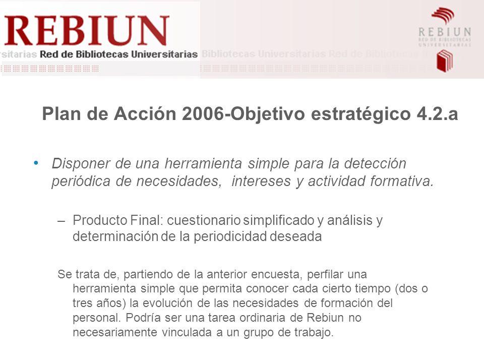 Plan de Acción 2006-Objetivo estratégico 4.2.a Disponer de una herramienta simple para la detección periódica de necesidades, intereses y actividad formativa.