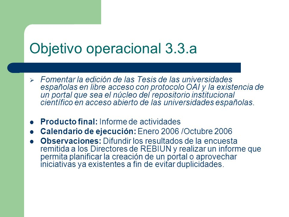 Objetivo operacional 3.3.a Fomentar la edición de las Tesis de las universidades españolas en libre acceso con protocolo OAI y la existencia de un portal que sea el núcleo del repositorio institucional científico en acceso abierto de las universidades españolas.