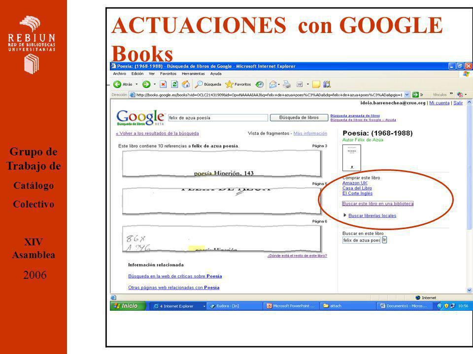 ACTUACIONES con GOOGLE Books Grupo de Trabajo de Catálogo Colectivo XIV Asamblea 2006