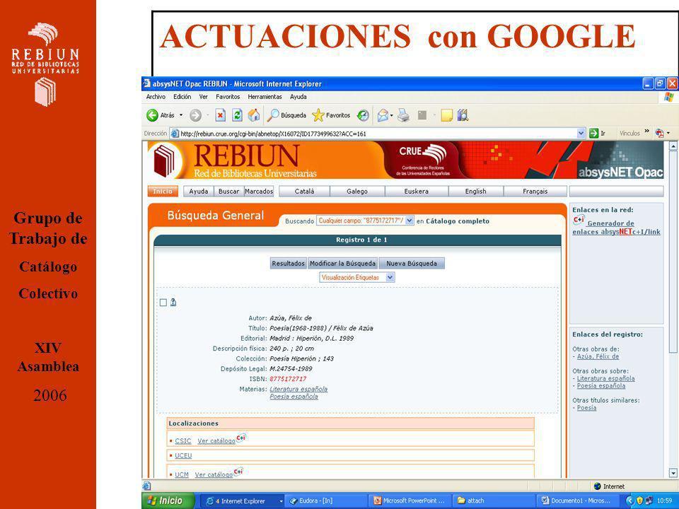 ACTUACIONES con GOOGLE Grupo de Trabajo de Catálogo Colectivo XIV Asamblea 2006