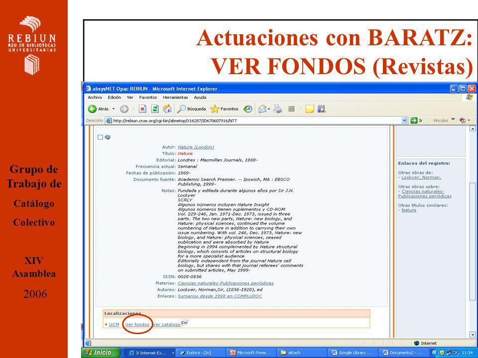 Actuaciones con BARATZ: VER FONDOS (Revistas) Grupo de Trabajo de Catálogo Colectivo XIV Asamblea 2006
