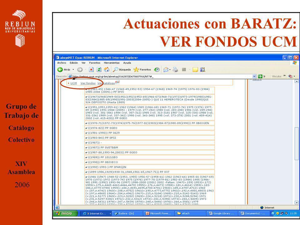 Actuaciones con BARATZ: VER FONDOS UCM Contrato y forma de pago a la empresa Baratz Incluirles en las reuniones de grupo Conseguir la fórmula de deduplicacion Conseguir la lista de distribución de cat.