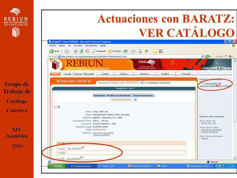 Actuaciones con BARATZ: VER CATÁLOGO Grupo de Trabajo de Catálogo Colectivo XIV Asamblea 2006