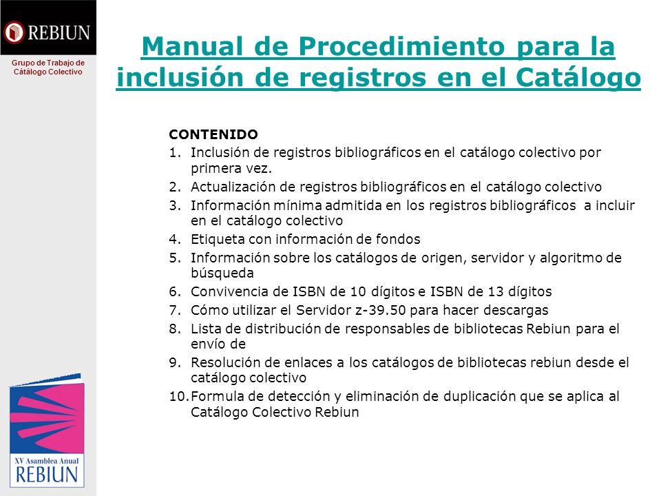 Manual de Procedimiento para la inclusión de registros en el Catálogo CONTENIDO 1.Inclusión de registros bibliográficos en el catálogo colectivo por primera vez.