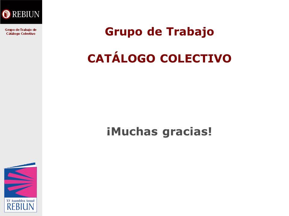 Grupo de Trabajo CATÁLOGO COLECTIVO ¡Muchas gracias!