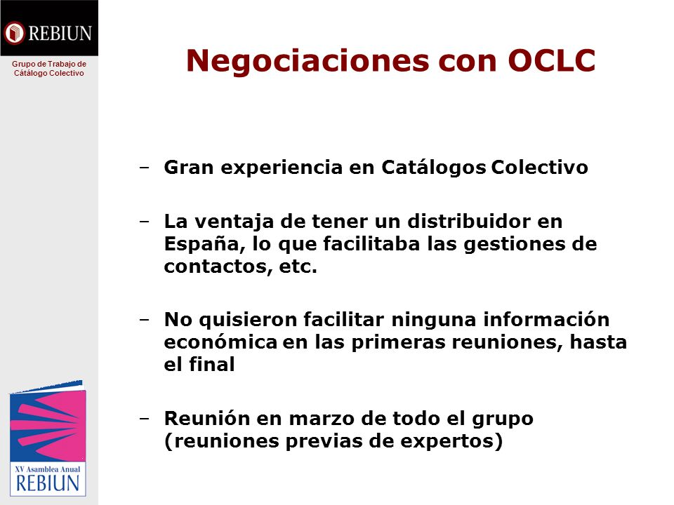 Negociaciones con OCLC –Gran experiencia en Catálogos Colectivo –La ventaja de tener un distribuidor en España, lo que facilitaba las gestiones de con