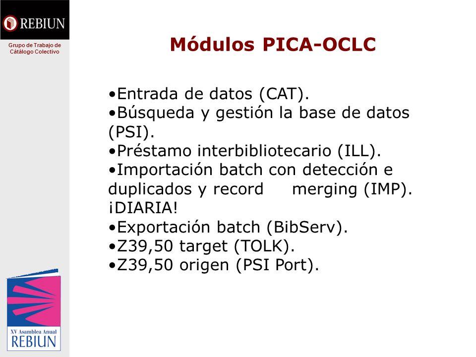 Módulos PICA-OCLC Grupo de Trabajo de Cátálogo Colectivo Entrada de datos (CAT). Búsqueda y gestión la base de datos (PSI). Préstamo interbibliotecari