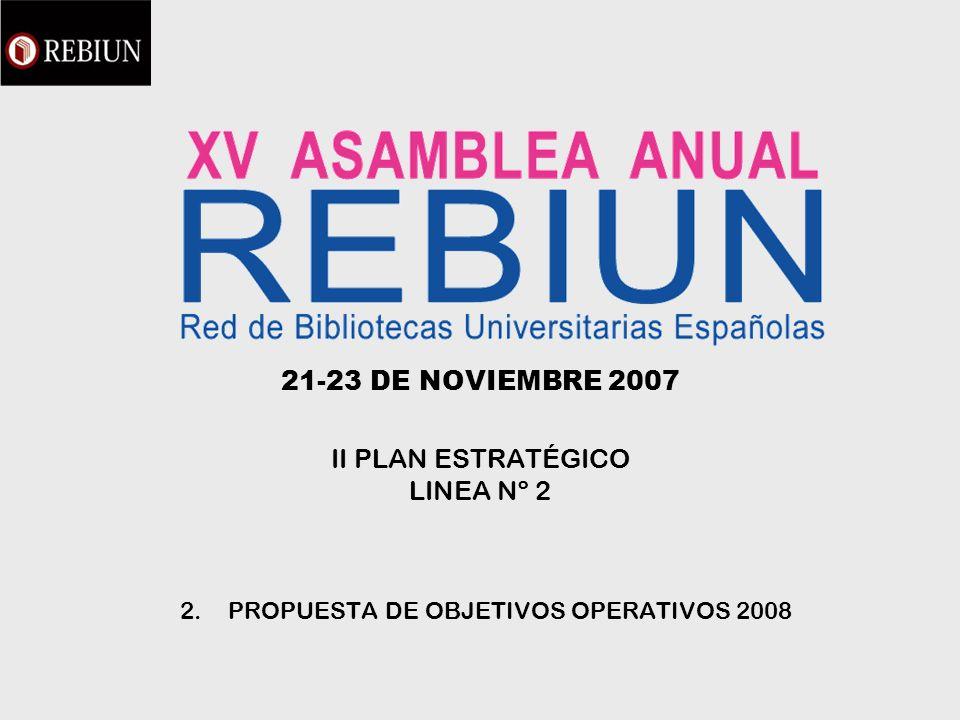 21-23 DE NOVIEMBRE 2007 II PLAN ESTRATÉGICO LINEA Nº 2 2.PROPUESTA DE OBJETIVOS OPERATIVOS 2008