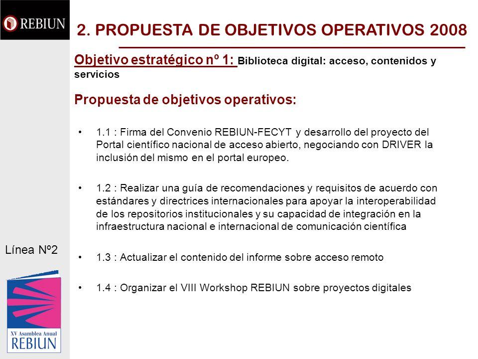 Objetivo estratégico nº 1: Biblioteca digital: acceso, contenidos y servicios Propuesta de objetivos operativos: 1.1 : Firma del Convenio REBIUN-FECYT y desarrollo del proyecto del Portal científico nacional de acceso abierto, negociando con DRIVER la inclusión del mismo en el portal europeo.