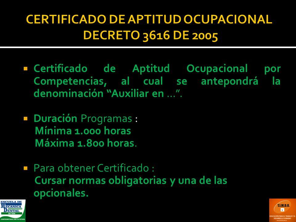 CERTIFICADO DE APTITUD OCUPACIONAL DECRETO 3616 DE 2005 Certificado de Aptitud Ocupacional por Competencias, al cual se antepondrá la denominación Aux
