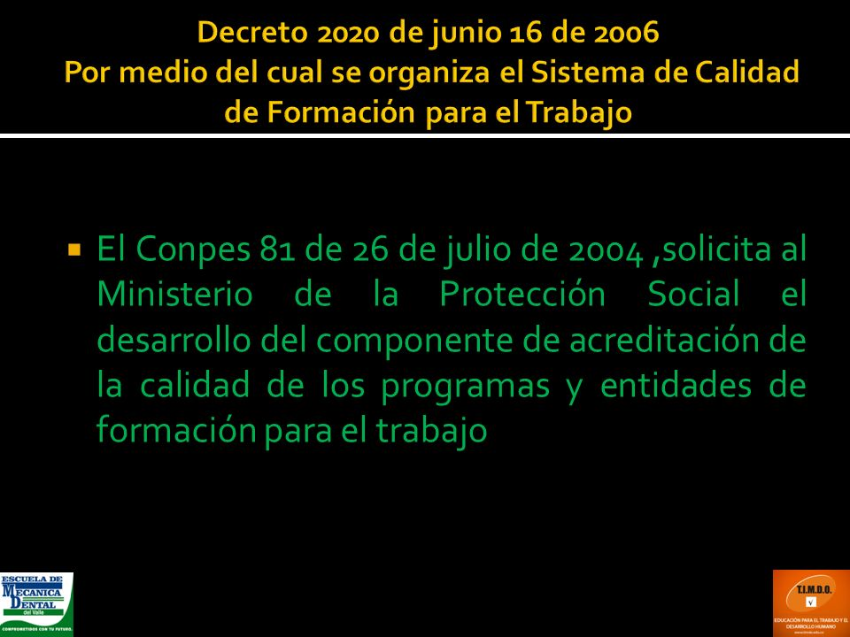 Decreto 2020 de junio 16 de 2006 Por medio del cual se organiza el Sistema de Calidad de Formación para el Trabajo El Conpes 81 de 26 de julio de 2004