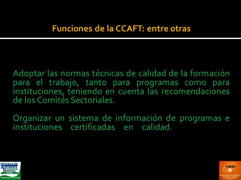 Funciones de la CCAFT: entre otras Adoptar las normas técnicas de calidad de la formación para el trabajo, tanto para programas como para institucione