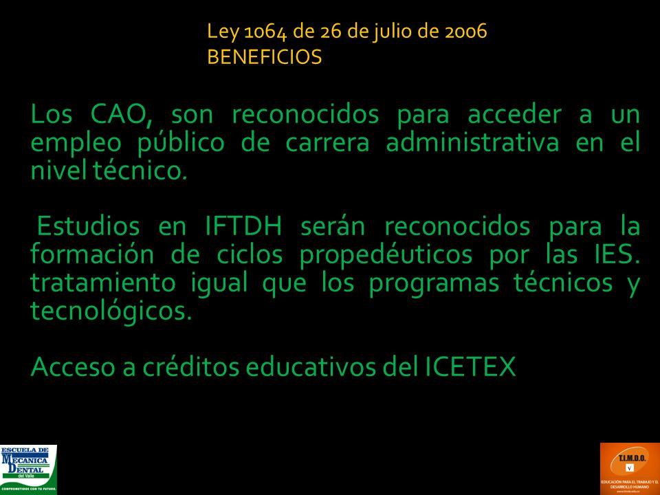 Los CAO, son reconocidos para acceder a un empleo público de carrera administrativa en el nivel técnico. Estudios en IFTDH serán reconocidos para la f
