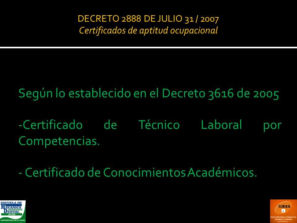 DECRETO 2888 DE JULIO 31 / 2007 Certificados de aptitud ocupacional Según lo establecido en el Decreto 3616 de 2005 -Certificado de Técnico Laboral po