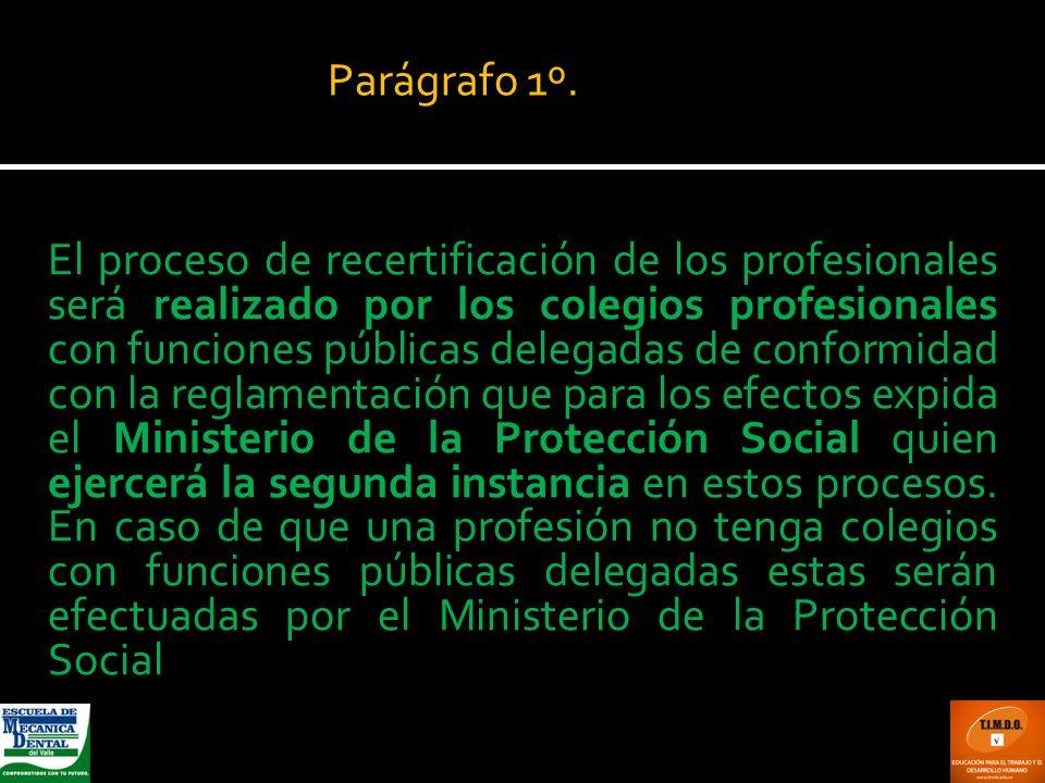 El proceso de recertificación de los profesionales será realizado por los colegios profesionales con funciones públicas delegadas de conformidad con l