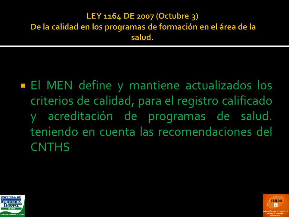 LEY 1164 DE 2007 (Octubre 3) De la calidad en los programas de formación en el área de la salud. El MEN define y mantiene actualizados los criterios d