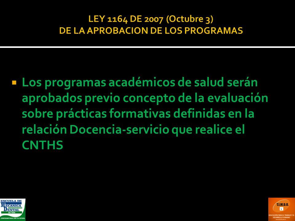LEY 1164 DE 2007 (Octubre 3) DE LA APROBACION DE LOS PROGRAMAS Los programas académicos de salud serán aprobados previo concepto de la evaluación sobr