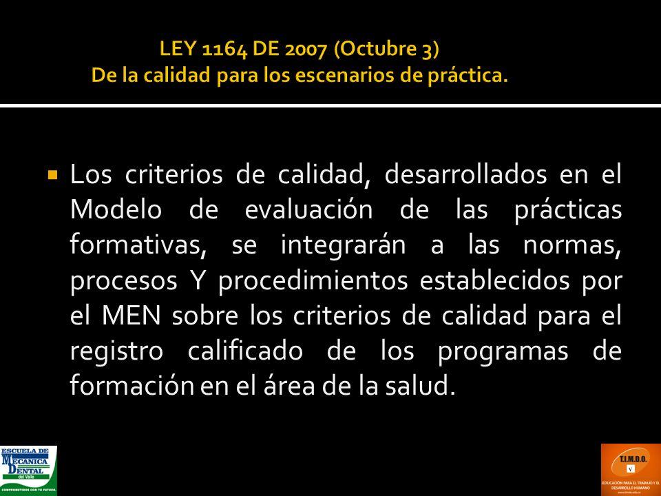 LEY 1164 DE 2007 (Octubre 3) De la calidad para los escenarios de práctica. Los criterios de calidad, desarrollados en el Modelo de evaluación de las