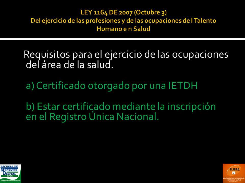LEY 1164 DE 2007 (Octubre 3) Del ejercicio de las profesiones y de las ocupaciones de l Talento Humano e n Salud Requisitos para el ejercicio de las o