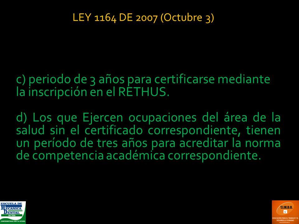 c) periodo de 3 años para certificarse mediante la inscripción en el RETHUS. d) Los que Ejercen ocupaciones del área de la salud sin el certificado co