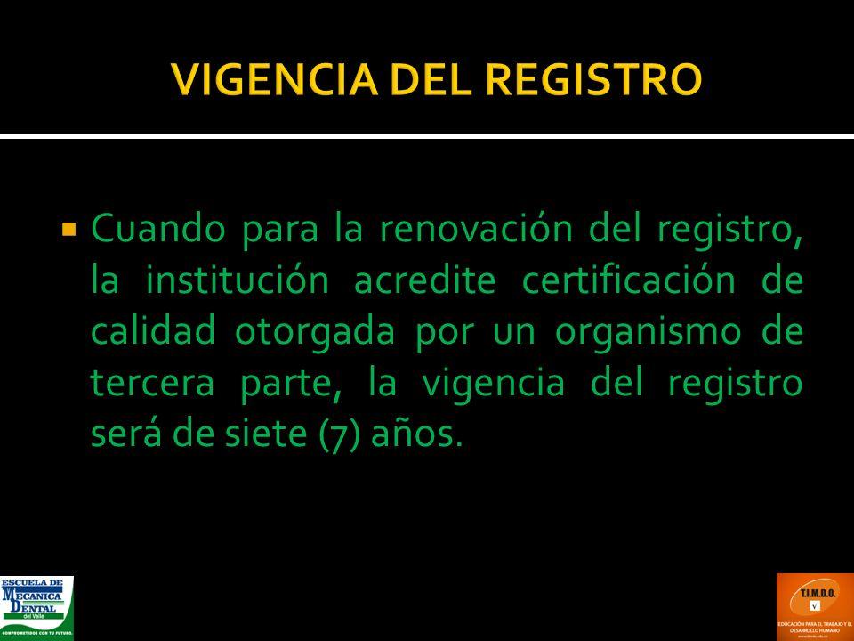 VIGENCIA DEL REGISTRO Cuando para la renovación del registro, la institución acredite certificación de calidad otorgada por un organismo de tercera pa
