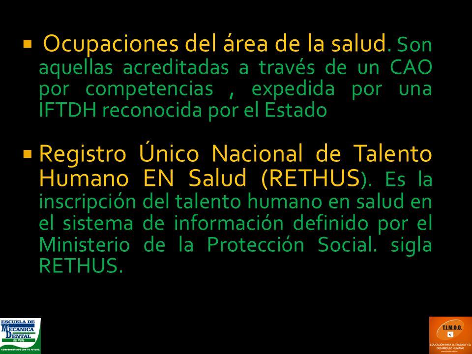 Ocupaciones del área de la salud. Son aquellas acreditadas a través de un CAO por competencias, expedida por una IFTDH reconocida por el Estado Regist