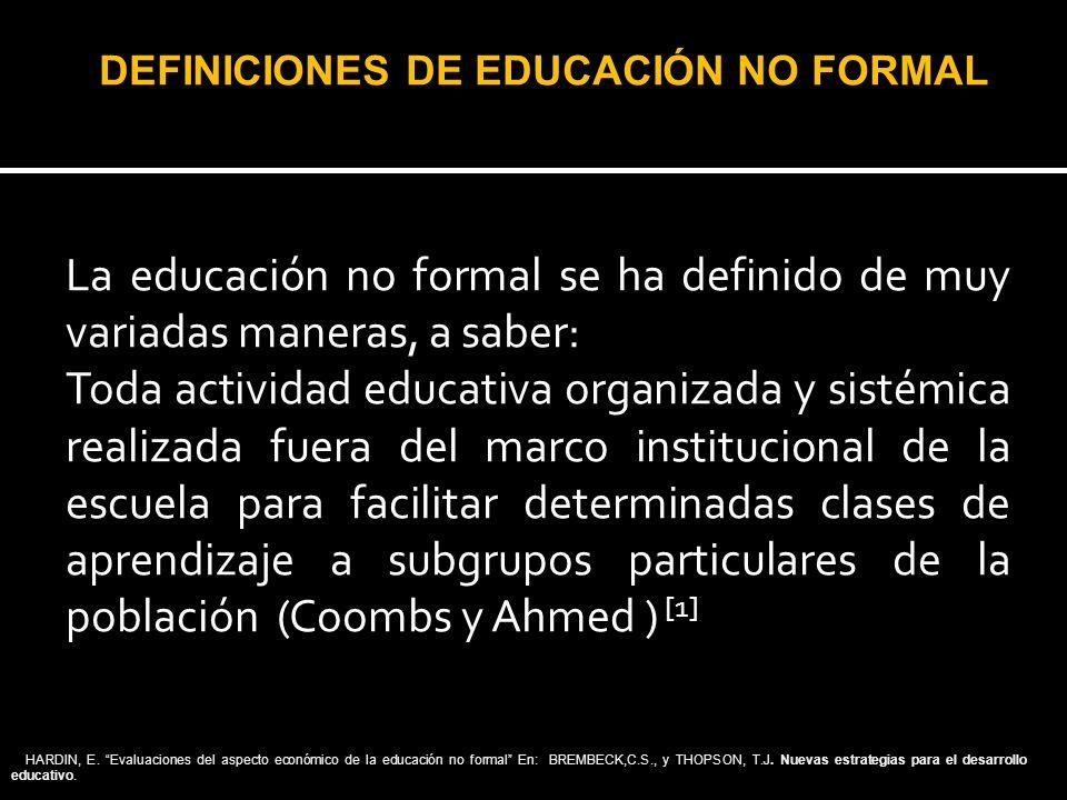 DEFINICIONES DE EDUCACIÓN NO FORMAL [1] HARDIN, E. Evaluaciones del aspecto económico de la educación no formal En: BREMBECK,C.S., y THOPSON, T.J. Nue