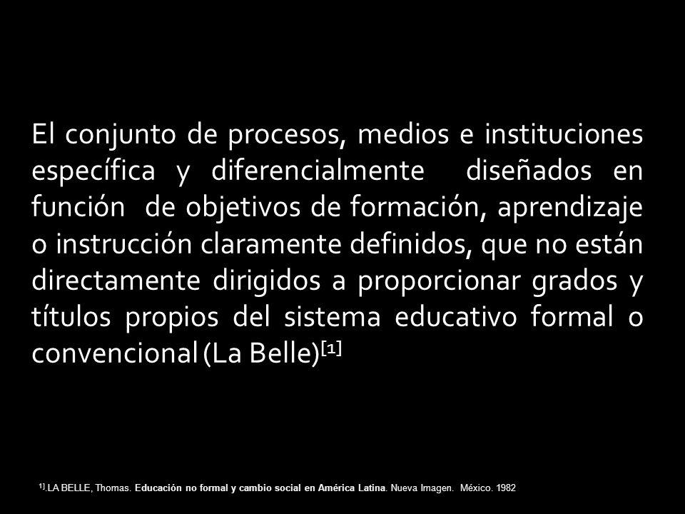 El conjunto de procesos, medios e instituciones específica y diferencialmente diseñados en función de objetivos de formación, aprendizaje o instrucció
